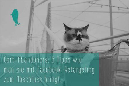 Cart-Abandoners: 5 Tipps wie man sie mit Facebook-Retargeting zum Abschluss bringt